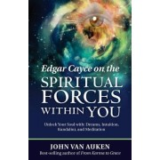 Edgar Cayce on the Spiritual Forces within You by John Van Auken