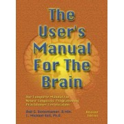 The User's Manual for the Brain: The Complete Manual for Neuro-Linguistic Programming Practitioner Certification: Volume 1 by Bob Bodenhamer