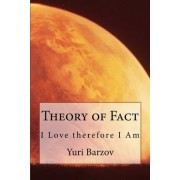 Theory of Fact: I Love Therefore I Am