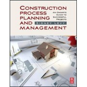 Construction Process Planning and Management by Sidney Levy