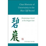Chan Rhetoric of Uncertainty in the Blue Cliff Record: Sharpening a Sword at the Dragon Gate
