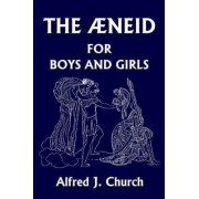 The Aeneid for Boys and Girls by Alfred J. Church