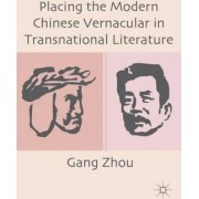 Placing the Modern Chinese Vernacular in Transnational Literature by Gang Zhou