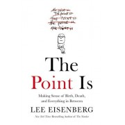 The Point Is: Making Sense of Birth, Death, and Everything in Between