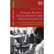 Human Rights, Development and Decolonization by Daniel R. Maul