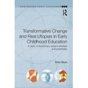 Transformative Change and Real Utopias in Early Childhood Education by Peter Moss