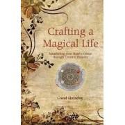Crafting a Magical Life by Carol Holiday