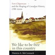 Fort Chipewyan and the Shaping of Canadian History, 1788-1920s by Patricia A. Mccormack
