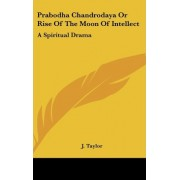 Prabodha Chandrodaya or Rise of the Moon of Intellect by J Taylor
