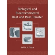 Biological and Bioenvironmental Heat and Mass Transfer by Ashim K. Datta