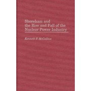 Shoreham and the Rise and Fall of the Nuclear Power Industry by Kenneth F. McCallion