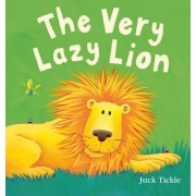 The Very Lazy Lion by Jack Tickle