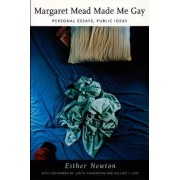Margaret Mead Made Me Gay by Esther Newton