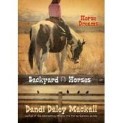 Backyard Horses: Horse Dreams by Dandi Daley Mackall