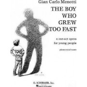 The Boy Who Grew Too Fast by Gian Carlo Menotti