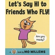 Let's Say Hi to Friends Who Fly! by Mo Willems