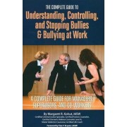 Complete Guide Understanding, Controlling and Stopping Bullies and Bullying at Work by Margaret R. Kohut