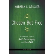 Chosen But Free by Norman L. Geisler