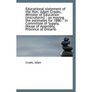 Educational Statement of the Hon. Adam Crooks, Minister of Education [Microform] by Crooks Adam