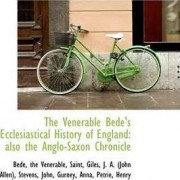 The Venerable Bede's Ecclesiastical History of England by Saint Bede The Venerable