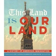 This Land Is Our Land: A History of American Immigration by Linda Barrett Osborne