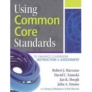 Using Common Core Standards to Enhance Classroom Instruction & Assessment by Robert Marzano