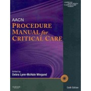 AACN Procedure Manual for Critical Care by American Association of Critical-Care Nurses (AACN)