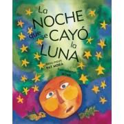La Noche Que Se Cayo la Luna by Pat Mora