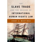 The Slave Trade and the Origins of International Human Rights Law by Jenny S. Martinez