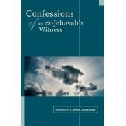 Confessions of an Ex-Jehovah's Witness by Charlotte A Jennings
