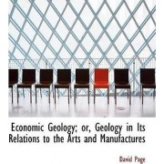 Economic Geology; Or, Geology in Its Relations to the Arts and Manufactures by Co-Director Media South Asia Project Institute of Development Studies David Page