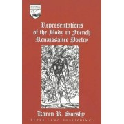 Representations of the Body in French Renaissance Poetry by Karen R Sorsby