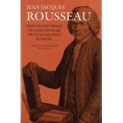 Essay on the Origin of Languages and Writings Related to Music by Jean-Jacques Rousseau