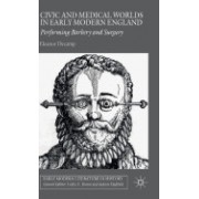 Civic and Medical Worlds in Early Modern England: Performing Barbery and Surgery