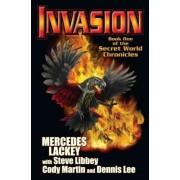 The Secret World Chronicle: Invasion Bk. 1 by Mercedes Lackey