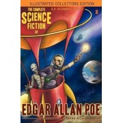 The Complete Science Fiction of Edgar Allan Poe (Illustrated Collectors Edition)(SF Classic) by Edgar Allan Poe