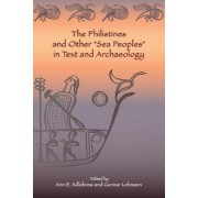 The Philistines and Other Sea Peoples in Text and Archaeology by Ann E. Killebrew