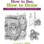How to See, How to Draw [new-in-paperback] by Claudia Nice