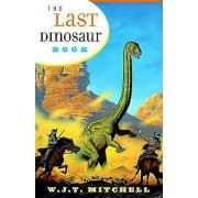 The Last Dinosaur Book by W. J. T. Mitchell