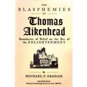 The Blasphemies of Thomas Aikenhead by Professor Michael F Graham