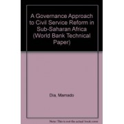 A Governance Approach to Civil Service Reform in Sub-Saharan Africa by Mamado Dia