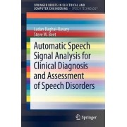 Automatic Speech Signal Analysis for Clinical Diagnosis and Assessment of Speech Disorders by L. Baghai-Ravary