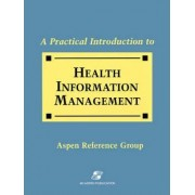 A Practical Introduction to Health Information Management by Joan Cratto Liebler