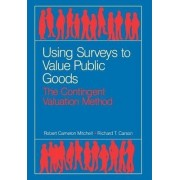 Using Surveys to Value Public Goods by Robert Cameron Mitchell