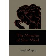 The Miracles of Your Mind by Dr Joseph Murphy