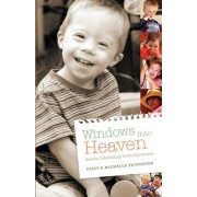 Windows Into Heaven - Stories Celebrating Down Syndrome by Stacy Tetschner