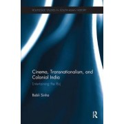 Cinema, Transnationalism, and Colonial India by Babli Sinha