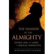 The Shadow of the Almighty: Father, Son, and Spirit in Biblical Perspective by Ben Witherington