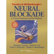 Cousins and Bridenbaugh's Neural Blockade in Clinical Anesthesia and Pain Medicine by Michael J. Cousins