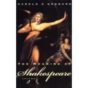 The Meaning of Shakespeare: v. 2 by Harold C. Goddard